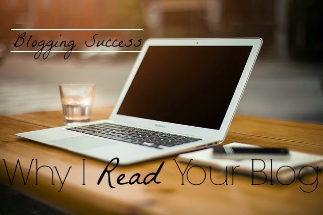 Blogging Succes: Why I Read Your Blog