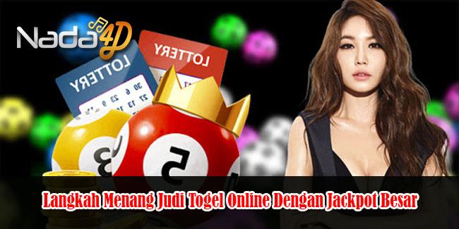 Langkah Menang Judi Togel Online Dengan Jackpot Besar