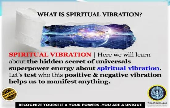 what is spiritual vibration, spiritual vibration test, how to raise your spiritual vibration, what is spiritual vibration, positive vibration, negative vibration.