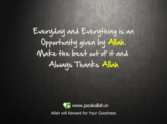 Everyday and Everything is an opportunity given by Allah