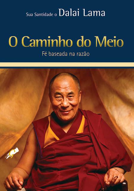O caminho do meio Fé Baseada na Razão Dalai Lama
