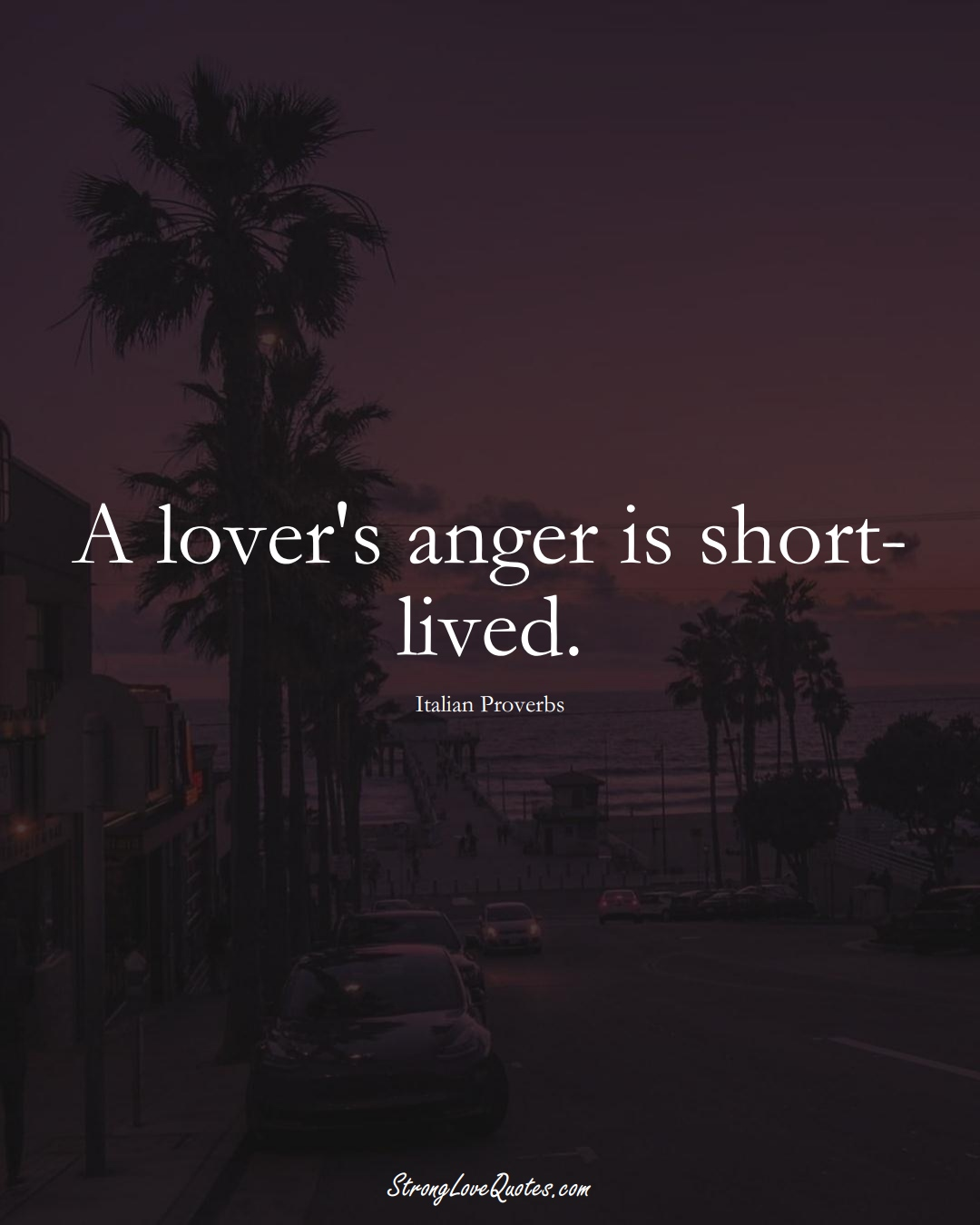 A lover's anger is short-lived. (Italian Sayings);  #EuropeanSayings