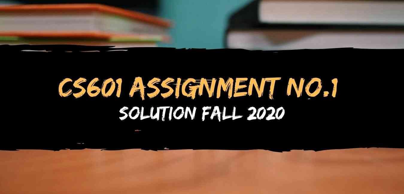 CS601 Assignment 1 Solution Fall 2020