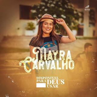 Disponível Para Deus Usar - Mayra Carvalho