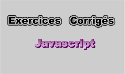 Exercices Corrigés en Langage Javascript