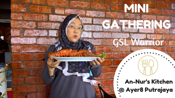 Mini Gathering GSL Warrior @ An-Nur's Kitchen  Ayer8 Putrajaya