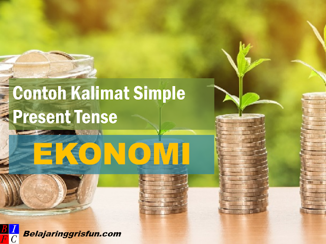 Contoh Kalimat Simple Present Tense Tentang  Ekonomi