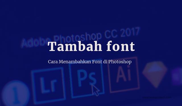 Cara-enambahkan-Font-di-Photoshop