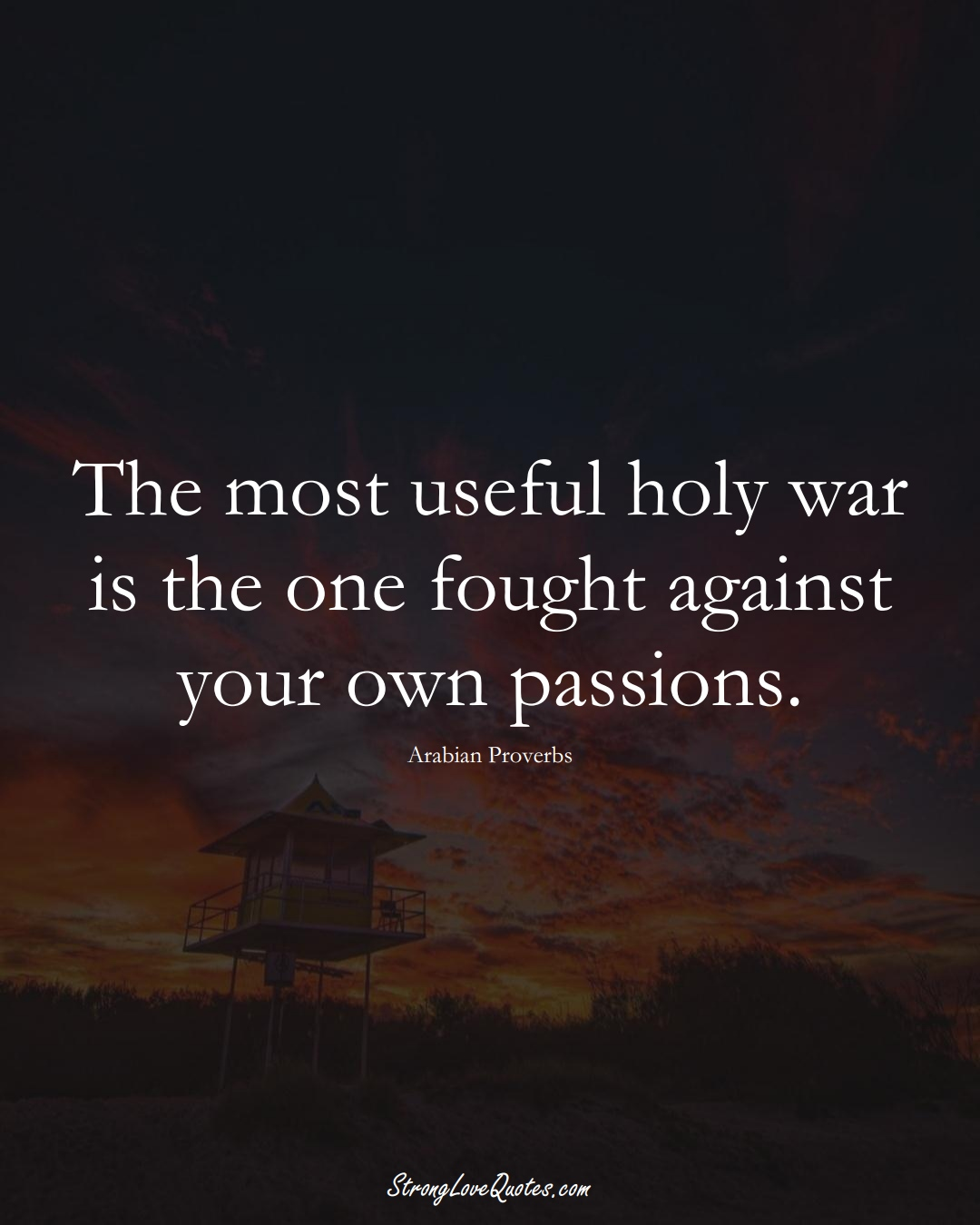 The most useful holy war is the one fought against your own passions. (Arabian Sayings);  #aVarietyofCulturesSayings