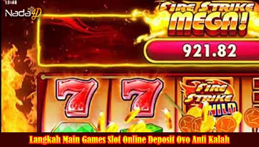 Langkah Main Games Slot Online Deposit Ovo Anti Kalah