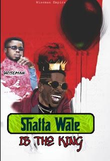 Wiseman – Shatta Wale Is The King (Prod By Joecole Beatz)