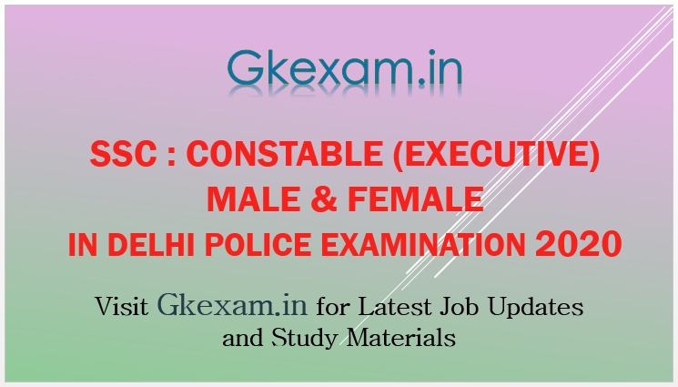 SSC : Constable (Executive) Male and Female in Delhi Police Examination 2020