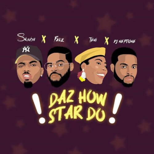 MUSIC: DAZ HOW STAR DO BY SKIIBII FT FALZ, TENI, DJ NEPTUNE