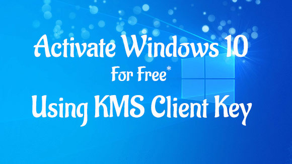 Activate Windows 10 For Free Using KMS Client Keys