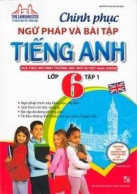Chinh Phục Ngữ Pháp Và Bài Tập Tiếng Anh Lớp 6 Tập 1 - Nguyễn Thị Thu Huế