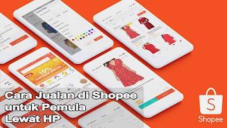 Cara Jualan di Shopee Pemula Lewat HP