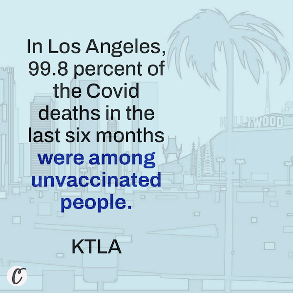 In Los Angeles, 99.8 percent of the Covid deaths in the last six months were among unvaccinated people. — KTLA