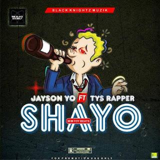 [Music] Jayson Yo Ft Tys Rapper - Shayo