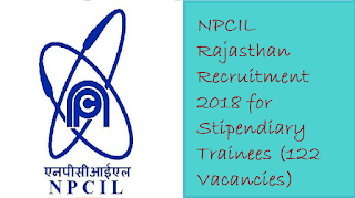 NPCIL Rajasthan Recruitment 2018 for Stipendiary Trainees (122 Vacancies)