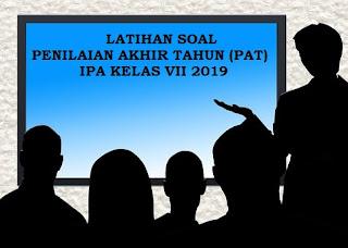 SOAL LATIHAN PENILAIAN AKHIR TAHUN (PAT) IPA VII SMP K - 13
