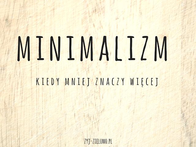 MINIMALIZM - KIEDY MNIEJ ZNACZY WIĘCEJ