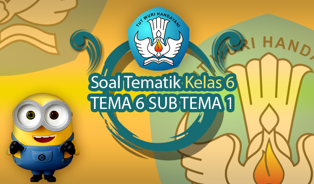 √Latihan Soal K13 TEMATIK Kelas 6 Tema 6 Subtema 1 dan Jawaban (+Doc)