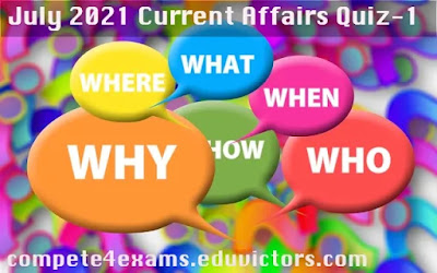 July 2021 Current Affairs Quiz-1 (#currentaffairs)(#eduvictors)(#compete4exams)
