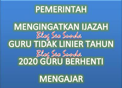 PEMERINTAH MENGINGATKAN IJAZAH GURU TIDAK LINIER TAHUN 2020 GURU BERHENTI MENGAJAR Seo Sunda