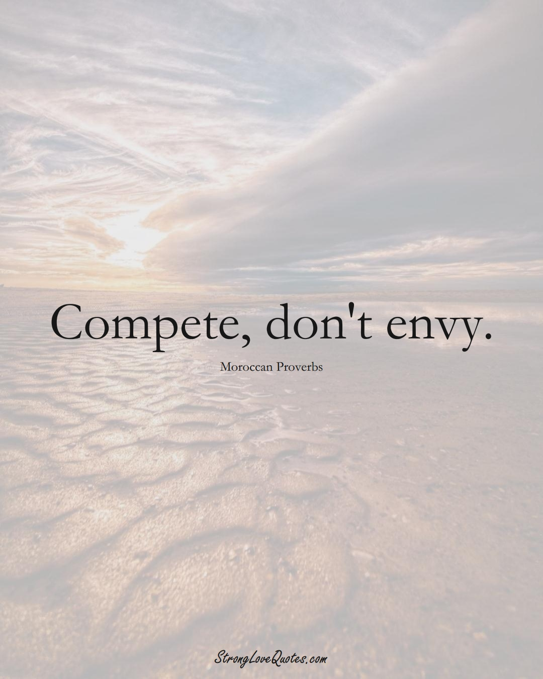 Compete, don't envy. (Moroccan Sayings);  #AfricanSayings