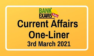 Current Affairs One-Liner: 3rd March 2021