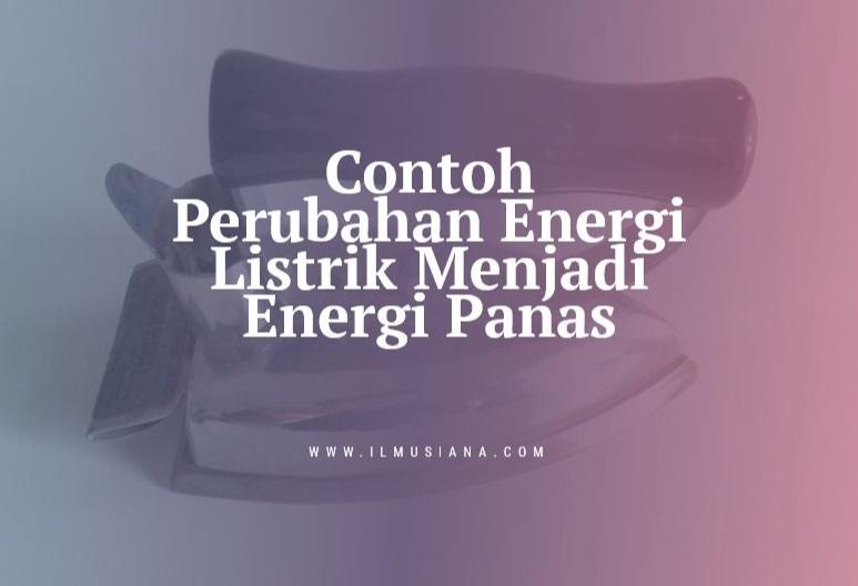 Contoh Perubahan Energi Listrik Menjadi Energi Panas