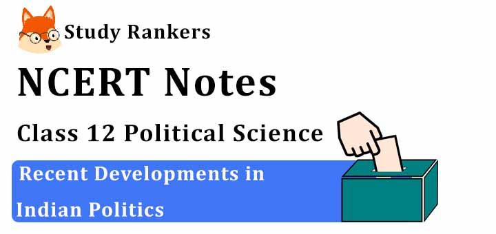 Chapter 9 Recent Developments in Indian Politics Class 12 Political Science Notes