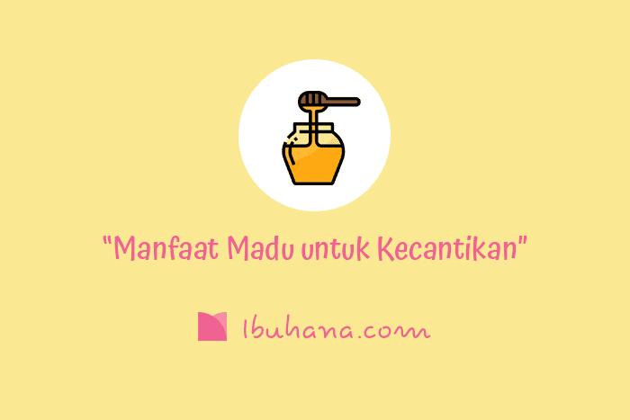 manfaat madu untuk kecantikan dan cara menggunakannya