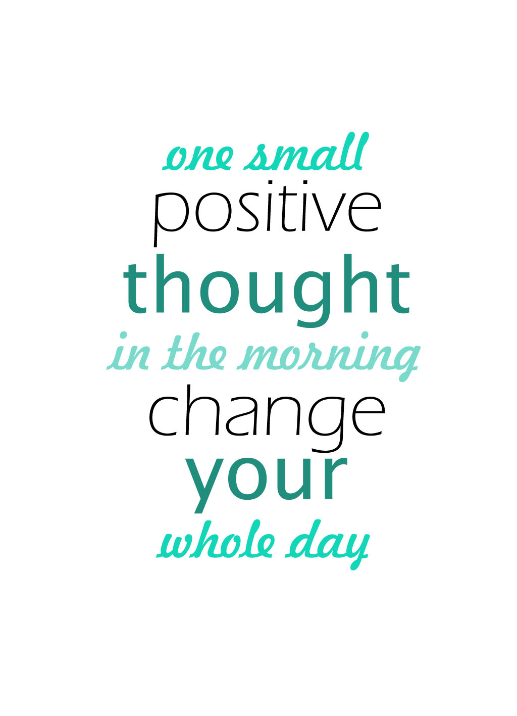 one small positive thought in the morning change your whole day