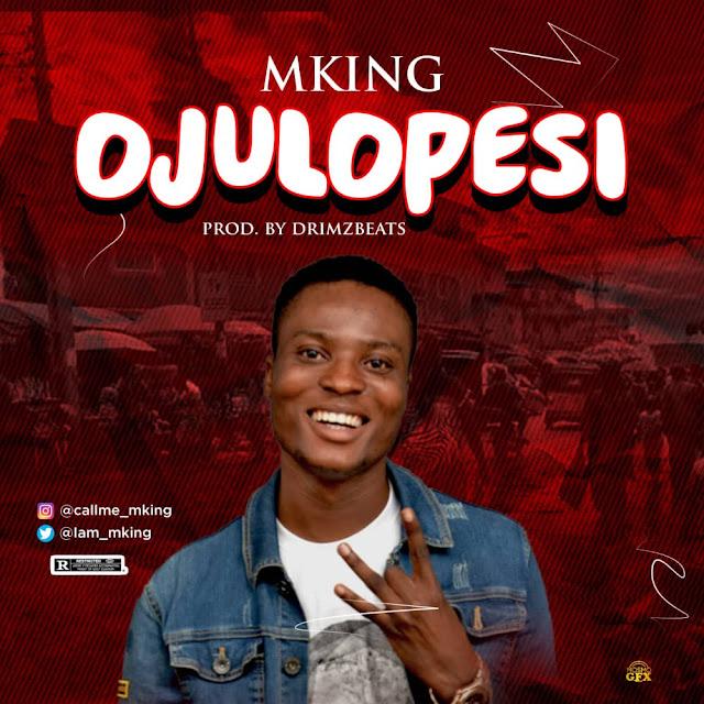 MUSIC: M King - Ojulopesi