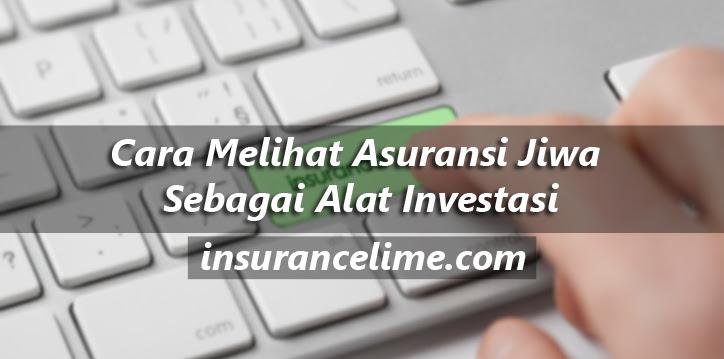 Cara Melihat Asuransi Jiwa Sebagai Alat Investasi