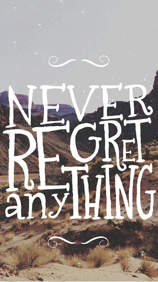 Never Regret Anything  Galaxy Note HD Wallpaper