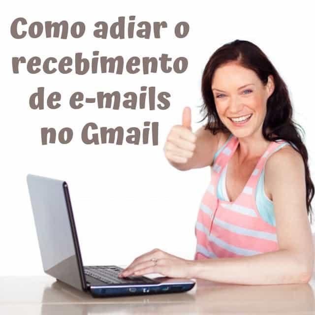 Como adiar o recebimento de e-mails no Gmail