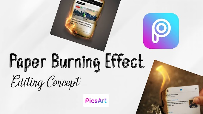 Burning Paper Effect Editing Concept Using Picsart [ Android & iOS ]