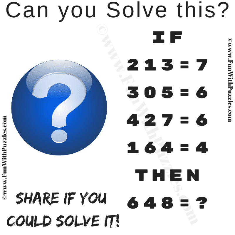 If 213=7, 305=6, 427=6, 164=4 then 648=? Can you solve this?