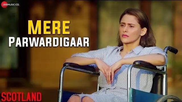 Mere Parwardigaar Lyrics | Scotland | Arijit Singh