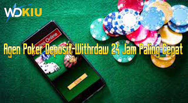 Agen Poker Deposit-Withrdaw 24 Jam Paling Cepat