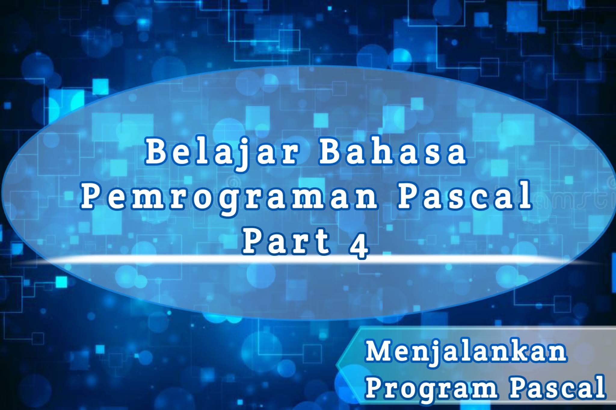 Belajar Pascal Part 4: Menjalankan Program Pascal