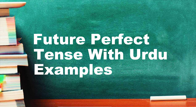 Future Perfect Tense With Urdu/English Examples, Formula & Structure | English Grammar
