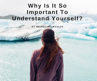 Why Is It So Important To Understand Yourself?