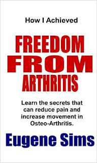 How I Achieved Freedom From Arthritis: Learn the secrets that can reduce pain and increase movement in Osteoarthritis - a health, wellness and fitness book by Eugene Sims