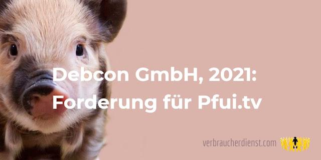 Titel: Debcon GmbH, 2021:  Forderung für Pfui.tv