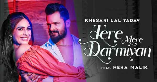 khesari lal yadav tere mere darmiyan lyrics
