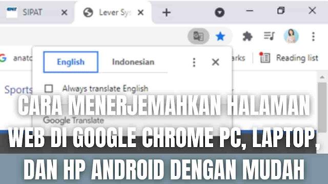 Cara Menerjemahkan Halaman Web Di Google Chrome PC, Laptop, dan Hp Android Dengan Mudah Di dalam menerjemahkan halaman web di Google Chrome pada laptop, pc desktop atau komputer, dan hp android, ada beberapa langkah-langkah yang harus di ikuti sesuai perangkat yang digunakan diantaranya adalah :  Cara Menerjemahkan Halaman Web Di Google Chrome Di Laptop Untuk menerjemahkan halaman web di Google Chrome pada laptop, bisa mengikuti langkah-langkah berikut :  Pada laptop silahkan buka Google Chrome Silahkan buka halaman yang ditulis dalam bahasa lain Pada bagian atas silahkan pilih Terjemahkan Chrome akan menerjemahkan halaman untuk sekali itu saja Namun apabila tidak ada pilihan Terjemahkan Silahkan klik kanan di bagian layar kemudian pilih Terjemahkan Ke Bahasa    Cara Menerjemahkan Halaman Web Di Google Chrome Di Komputer Untuk menerjemahkan halaman web di Google Chrome pada komputer, bisa mengikuti langkah-langkah berikut :  Pada komputer silahkan buka Google Chrome Silahkan buka halaman yang ditulis dalam bahasa lain Pada bagian atas silahkan pilih Terjemahkan Chrome akan menerjemahkan halaman untuk sekali itu saja Namun apabila tidak ada pilihan Terjemahkan Silahkan klik kanan di bagian layar kemudian pilih Terjemahkan Ke Bahasa   Cara Menerjemahkan Halaman Web Di Google Chrome Di Android Untuk menerjemahkan halaman web di Google Chrome pada hp android, bisa mengikuti langkah-langkah berikut :  Pada hp android silahkan buka Google Chrome Silahkan buka halaman yang ditulis dalam bahasa lain Pada bagian bawah silahkan pilih target terjemahan Untuk mengubah ke bahasa yang lain, silahkan pilih Ikon Titik Tiga Pilih Bahasa Lainnya kemudian pilih bahasa yang diinginkan Chrome akan menerjemahkan halaman untuk sekali itu saja Namun jika tidak menemukan Terjemahkan di bagian bawah halaman Silahkan pilih Ikon Titik Tiga di sebelah kanan kolom URL Pilih Terjemahkan    Nah itu dia bagaimana cara menerjemahkan halaman web di Google Chrome pada laptop, hp, serta pc desktop deng