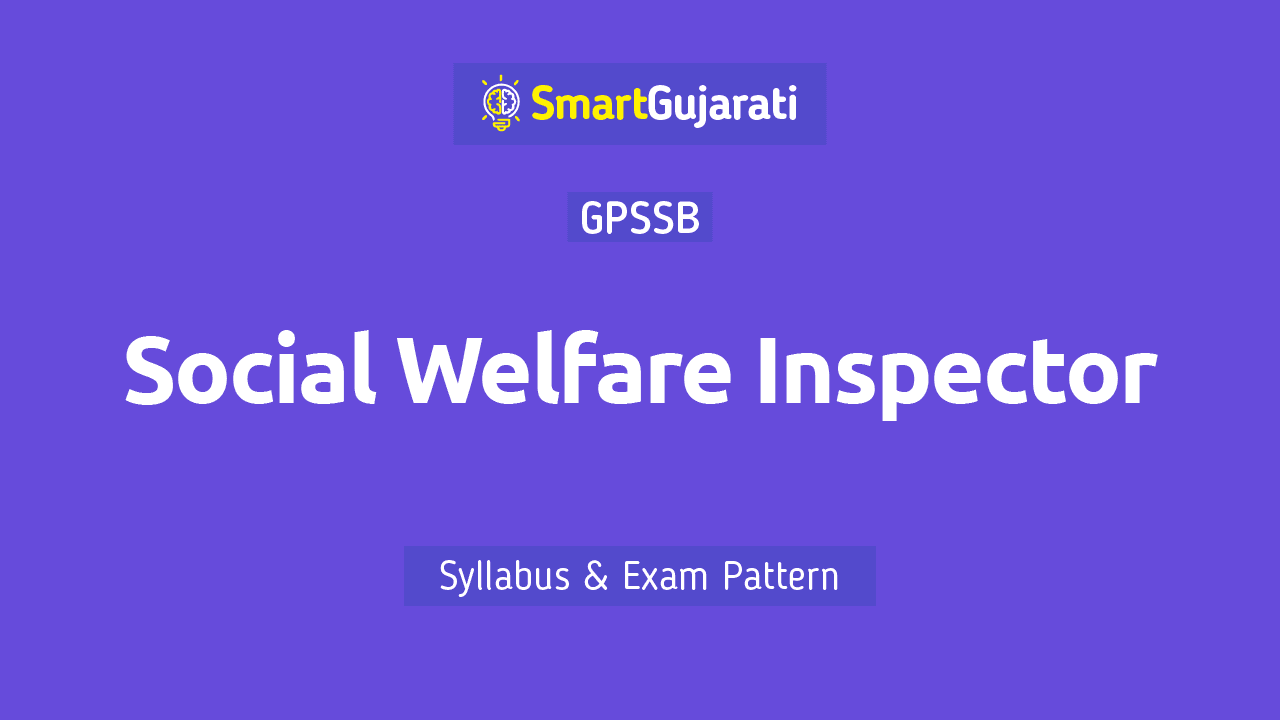 In this post, we have given detailed information about the Qualification, Syllabus and Exam Pattern of the GPSSB Social Welfare Inspector exam and you can also download a pdf of the Social Welfare Inspector Gujarat syllabus. This article will help you in Social Welfare Inspector Recruitment Exam.